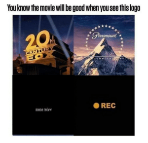 true by kris_938 MORE MEMES: You know the movie will be good when you see this logo  20  Paramount  CENTUR  FOX  COMDANY  meme review  REC true by kris_938 MORE MEMES