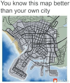 so real.: You know this map better  than your own city  Larf Apo so real.