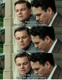 Shutter Island https://t.co/UnQ3tio3TW: You know  this place makes me wonder  Which would be worse,  to live as a monster  or to die as a good man Shutter Island https://t.co/UnQ3tio3TW
