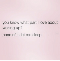 Love, Zero, and Girl Memes: you know what part I love about  waking up?  none of it. let me sleep Unless you want to die… Do not wake me up… ( @zero_fucksgirl )