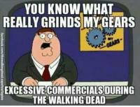 ~ Tony: YOU KNOW WHAT  REALLY GRINDS MY GEARS  EXCESSIVE COMMERCIALSDURIN  THE WALKING DEAD ~ Tony