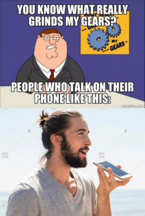 Man Bun, Gears, and Man: YOU KNOW WHAT REALLY  GRINDS MY GEARS?  PEOPLEWHOTALKON THEIR  PHONELIKETHIS  MEHEEUL-CO  0  0  OFF  13S  OFF The man bun really completes the entire douche look