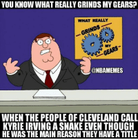 It doesn't make sense. CavsNation: YOU KNOW WHAT REALLY GRINDS MY GEARS?  WHAT REALLY  MYG  @NBAMEMES  WHEN THE PEOPLE OF CLEVELAND CALL  KYRIE IRVING A SNAKE EVEN THOUGH  HE WAS THE MAIN REASON THEY HAVE A TITLE It doesn't make sense. CavsNation