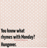Sunday Fundays lead to Hungover Mondays 🙈🍷 WomenWhoLoveWine monday help winedrunk wakemelater snoozedfivetimes bye: You know what  rhymes with Monday?  Hungover Sunday Fundays lead to Hungover Mondays 🙈🍷 WomenWhoLoveWine monday help winedrunk wakemelater snoozedfivetimes bye