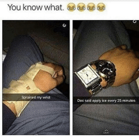 "Bitch where? What Kinda ice? That is stainless fucking stEEl. These young dick heads think anything that gleams or shines is ice the same way they think selling weed is ""trapping""...absolute DICK HEADS. who grew dem?? 😩😩😩😩😩😂😂😂😂 (@raahdemones): You know what  Sprained my wrist  Doc said apply ice every 25 minutes  cieAT Bitch where? What Kinda ice? That is stainless fucking stEEl. These young dick heads think anything that gleams or shines is ice the same way they think selling weed is ""trapping""...absolute DICK HEADS. who grew dem?? 😩😩😩😩😩😂😂😂😂 (@raahdemones)"