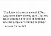"Personal, Nyu, and Via: ""You know what turns me on? Effort.  Assurance. Show me vou care. That vou  really want me. I'm tired of doubting  whether people are coming or going.""  personal (via nyu-tah)"