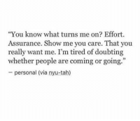 "Personal, Nyu, and Via: ""You know what turns me on? Effort.  Assurance. Show me you care. That you  really want me. I'm tired of doubting  whether people are coming or going.""  personal (via nyu-tah)"