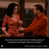 "What every woman wants to hear.: ""You know what would be fun?A little session of  Dungeons and Dragons like the old days!""  TWO AND A HALF MEN What every woman wants to hear."
