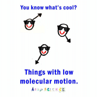 SOOOO COOL. (Joke source: @bad_science_jokes): You know what's cool?  Things with low  molecular motion.  A s ap SCIENC SOOOO COOL. (Joke source: @bad_science_jokes)
