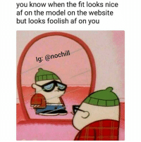 Af, Funny, and Happy: you know when the fit looks nice  af on the model on the website  but looks foolish af on you  lg: @nochill Be happy don't worry 😊