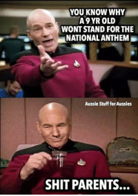 Memes, Parents, and Shit: YOU KNOW WHY  A9YR OLD  WONT STAND FOR THE  NATIONAL ANTHEM  Aussie Stuff for Aussies  SHIT PARENTS. Credit - Aussie Stuff For Aussies