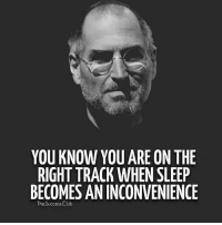 YOU KNOW YOU ARE ON THE  RIGHT TRACK WHEN SLEEP  BECOMES AN INCONVENIENCE  The Success Club persistence patience guts positivity share sleepless time grind hustle workharder worksmart s4s s motivation