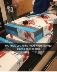 The Hood, Hood, and Got: You know you in the hood when they got  alarms on crab legs Hood alarms 😂 https://t.co/xS89z9X1eA