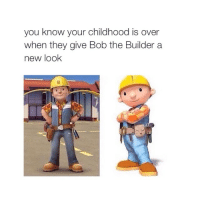 what an interesting morning 😴: you know your childhood is over  when they give Bob the Builder a  new look what an interesting morning 😴