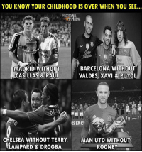 Chelsea, Fac, and Football: YOU KNOW YOUR CHILDHOOD IS OVER WHEN YOU SEE...  HRENA  bile  MADRIDHOUTBARCELONA WITHOUT  VALDES, XAVI &PUYOL  es FAC  In  CHELSEA WITHOUT TERRY,  LAMPARD & DROGBA  MAN UTD WITHOUT  ROONEY 😭💔 🔺FREE LIVE FOOTBALL APP -> LINK IN BIO!! Credit ➡️ @thefootballarena