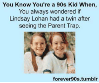 parent trap: You Know You're a 90s Kid When,  You always wondered if  Lindsay Lohan had a twin after  seeing the Parent Trap.  forever 90s tumblr