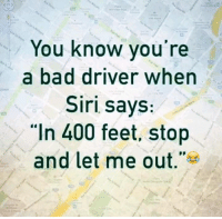 """Bad Drivers: You know you're  a bad driver when  Siri says:  """"In 400 feet, stop  and let me out. 's"""