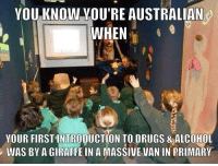 Giraffity: YOU KNOW YOU'RE AUSTRALIAN  WHEN  YOUR FIRSTINTRODUCTION TO DRUGS & ALCOHOL  WAS BY A GIRAFFE IN A MASSIVE VAN IN PRIMARY