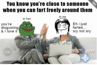 Memes, Freedom, and 🤖: You know you're close to someone  When you can fart freely around them  le me  le fren  Eh i just  you're  disgusting  farted  Sry not Sry  POOT  SGAG That's what being friends is all about, the freedom to fart gahaha nochoice silentkiller