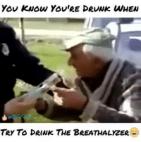 Hahaha Like -------> Meme Wars This is DOPE: YOU KNOW YOU'RE DRUNK WHEN  TRY DRINK THE BREATHALYZER Hahaha Like -------> Meme Wars This is DOPE