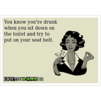 😂😂😂 drunk: You know you're drunk  when you sit down on  the toilet and try to  put on your seat belt.  ROTTEN eCARDS 😂😂😂 drunk