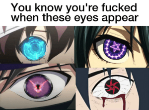 You asked for it: You know you're fucked  when these eyes appear You asked for it