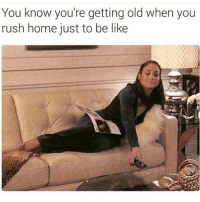 Rush, Girl Memes, and  Rushing: You know you're getting old when you  rush home just to be like @circleofidiots there's no better feeling 😊 go follow @circleofidiots @circleofidiots