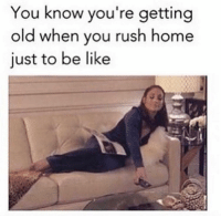 Memes, 🤖, and  Rushing: You know you're getting  old when you rush home  just to be like me