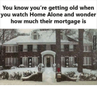 Home Alone, Memes, and 🤖: You know you're getting old when  you watch Home Alone and wonder  how much their mortgage is A Lot The Answer Is ...a Lot http://www.damnlol.com/a-lot-the-answer-is-a-lot-89975.html