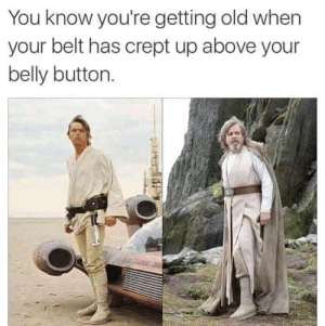 Jesus are just like everyone else: You know you're getting old when  your belt has crept up above your  belly button. Jesus are just like everyone else