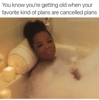 Memes, 🤖, and  Youre Getting Old: You know you're getting old when your  favorite kind of plans are cancelled plans 👴🏼🛁🍸