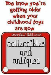 Memes, Magic, and Toys: You know you're  getting older  when your  childhood toys  are now  MAGIC  Efch ch SCREEN  antiques #Rememberthis?  ms