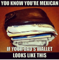 Memes, Mexican, and 🤖: YOU KNOW YOU'RE MEXICAN  IF YOUR DAD'S WALLET  LOOKS LIKE THIS #Mexicans be #like ➡ Mexican Problems