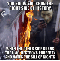 Memes, History, and 🤖: YOU  KNOW  YOURE  ON  THE  RIGHT SIDE OF HISTORY  TURNING  POINT USA  WHEN THE OTHER SIDE BURNS  THE FLAG.DESTROYS PROPERTY  バAND HATES THE BILL OF RIGHTS