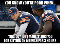 Jay Cutler has it made ..: YOU KNOW YOU'RE POORWHEN  NFL MEMES  THIS GUY JUST MADES1,093,750  FOR SITTING ON ABENCH FOR 3 HOURS Jay Cutler has it made ..