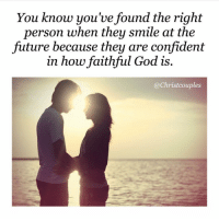 Tag your loved one! ❤️: You know you've found the right  person when they smile at the  future because they are confident  in how faithful God is.  @Christcouples Tag your loved one! ❤️