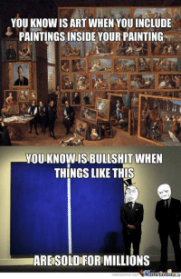 Memes, Paint, and 🤖: YOU KNOWISART WHEN YOUINCLUDE  PAINTINGS INSIDE YOUR PAINTING  YOUTKNOWISBULLSHIT WHEN  THINGS LIKE THIS  ARESOLDIFORMILLIONS  mieniecenter Com Modern art summed up.