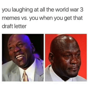 Memes, World, and All The: you laughing at all the world war 3  memes vs. you when you get that  draft letter