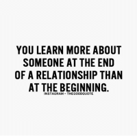 Memes, 🤖, and Roxanne: YOU LEARN MORE ABOUT  SOMEONE AT THE END  OF A RELATIONSHIP THAN  AT THE BEGINNING  INSTAGRAM THEGOODQUOTE Follow @thegoodvibe.com @creatorofvibes @roxannes.vibe @thegoodfitness @thegoodcomedy @thegoodquote