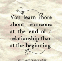 Happy, Com, and You: You learn more  about someone  at the end of a  relationship than  at the beginning.  WWW.LIVELIFE HAPPY COM
