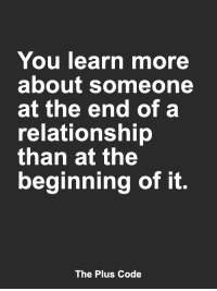 Memes, 🤖, and Code: You learn more  about someone  at the end of a  relationship  than at the  beginning of it.  The Plus Code <3