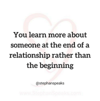 Memes, 🤖, and Rather: You learn more about  Someone at the end of a  relationship rather than  the beginning  Castephanspeaks