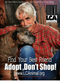 You learn patience, h  humor and unconditional love from animals  CHANCE FOR  www.LCAnimal  Sam Elliott & Dion  Find Your Best Friend  Adopt,Don't Shop!  www.LCAnimal.org  proto om