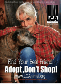 "You learn patience humilitu humor and unconditional love from animal  CHANCE FOR  www.LCAnima  Sam Elliott & Dion  Find Your Best Friend  Adopt,Don't Shop!  Christopher Ameruoso  www Ch The man Sam Elliott standing up for the cause! ""Right on, Sam"" (in super deep voice) www.armtheanimals.com"