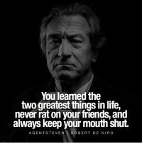 La Familia 🕯 - Tag your friends 👇🏼👇🏼: You learned the  two greatest things in life,  never rat on your friends, and  always keep your mouth shut.  AGENTSTEVEN ROBERT DE NIRO La Familia 🕯 - Tag your friends 👇🏼👇🏼