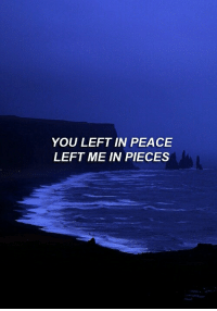 Peace, You, and  Left: YOU LEFT IN PEACE  LEFT ME IN PIECES