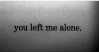 Being Alone, You, and  Left: you left me alone.