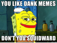 Pepebob Pepepants: YOU LIKE DANK MEMES  DON'T YOUSOUIDWARD  on imgur Pepebob Pepepants