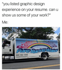 """Memes, Work, and Resume: """"you listed graphic design  experience on your resume. can u  show us some of your work?""""  Me  800.462 7248 It's called Word Art sweaty maybe you should look it up 🙄 @djbewbz"""