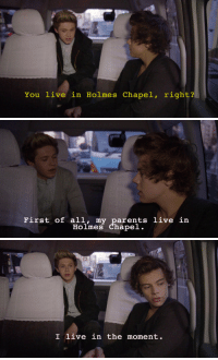 Parents, Target, and Tumblr: You live in Holmes Chapel, right?   First of all, my parents live in  Holmes Chapel.   I live in the moment. shawnsdarling:  woefullyharry:  x  OH M YGOD